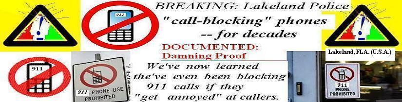 Lakeland (Fla.) Police docuented call-blocking, when they get annoyed at callers yes, even 911